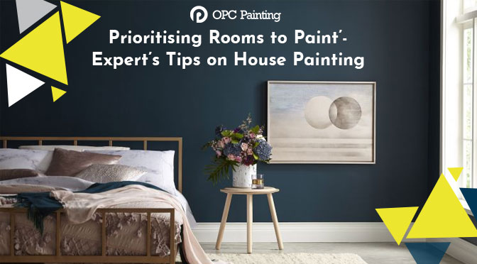 'Prioritising Rooms to Paint'- Expert's Tips on House Painting