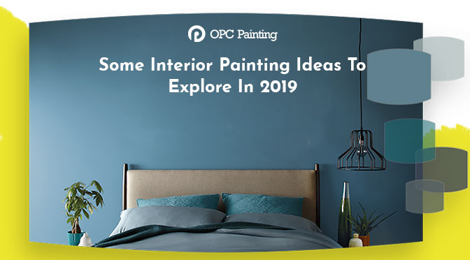 Some Interior Painting Ideas To Explore In 2019