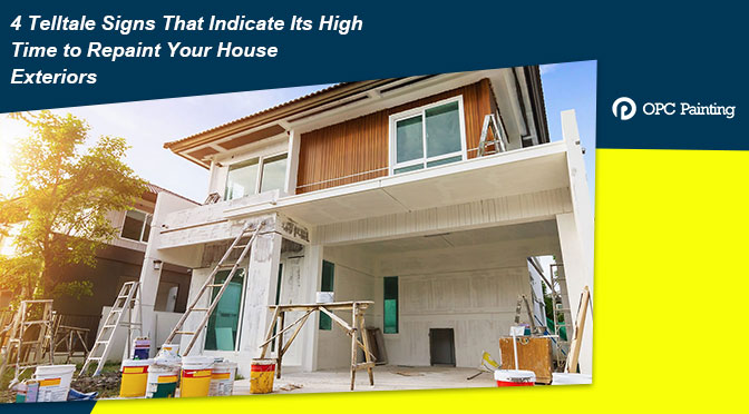 4 Telltale Signs That Indicate Its High Time to Repaint Your House Exteriors