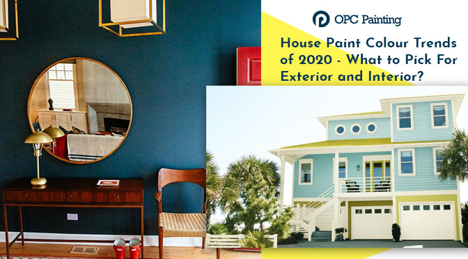 House Paint Colour Trends of 2020 – What to Pick For Exterior and Interior?