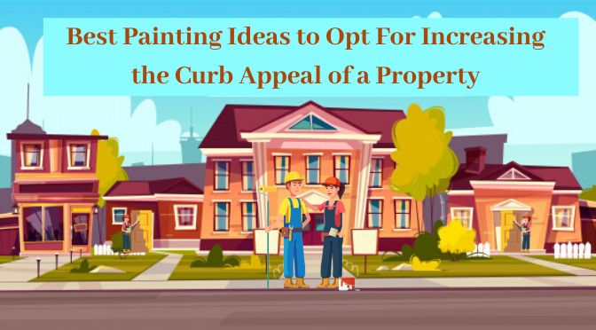 Best Painting Ideas to Opt For Increasing the Curb Appeal of a Property