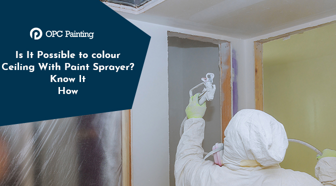 Is It Possible to colour Ceiling With Paint Sprayer? Know It How