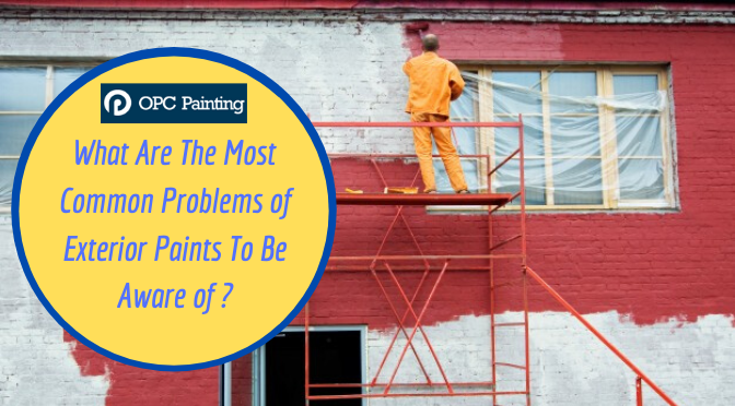 What Are The Most Common Problems of Exterior Paints To Be Aware of?
