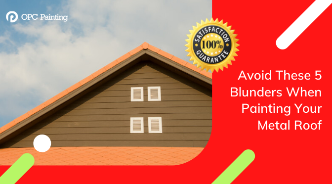 Avoid These 5 Blunders When Painting Your Metal Roof