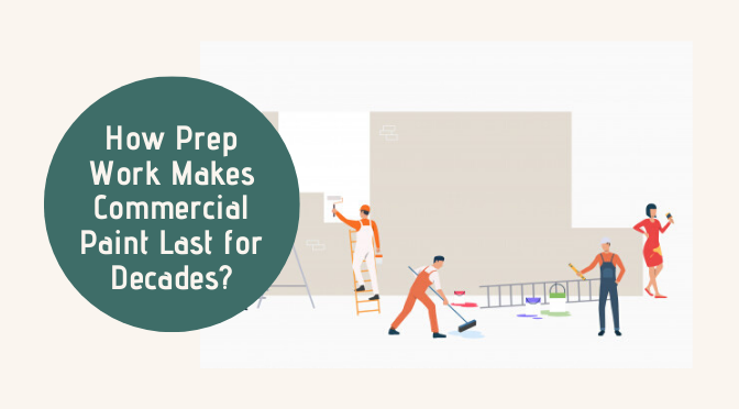 How Prep Work Makes Commercial Paint Last for Decades?