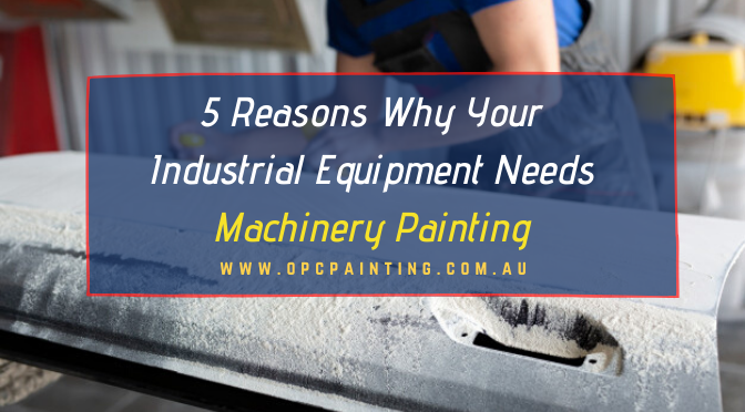 5 Reasons Why Your Industrial Equipment Needs Machinery Painting