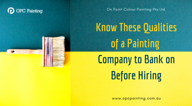What Are the Qualities of a Painting Company to Bank on Before Hiring?
