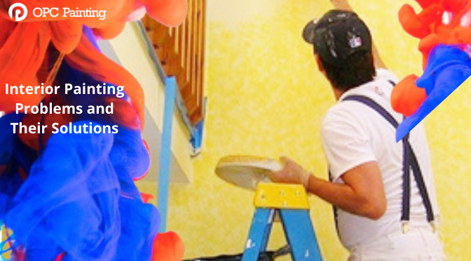 Interior Painting Problems and Their Solutions