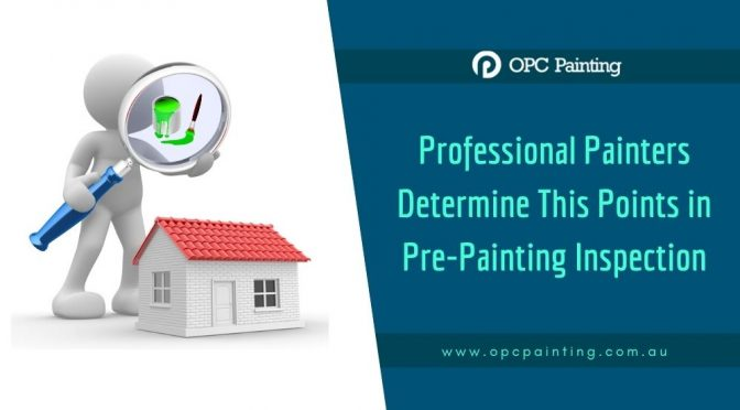 What Professional Painters Determine in a Pre-Painting Inspection?